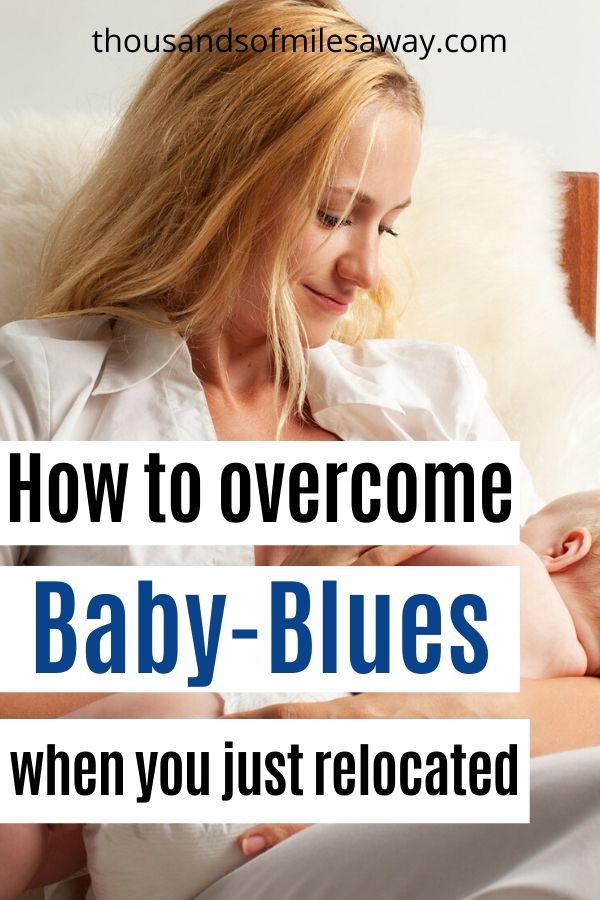 How to get over baby-blues when you just moved away