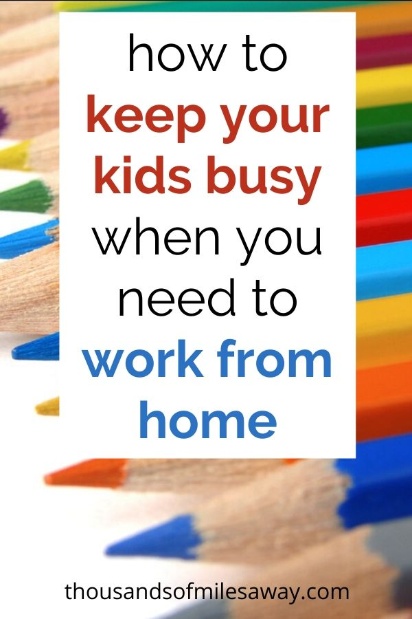 how to keep your kids busy when you need to work from home