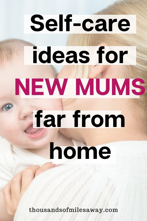 Self care ideas for new mums far from home